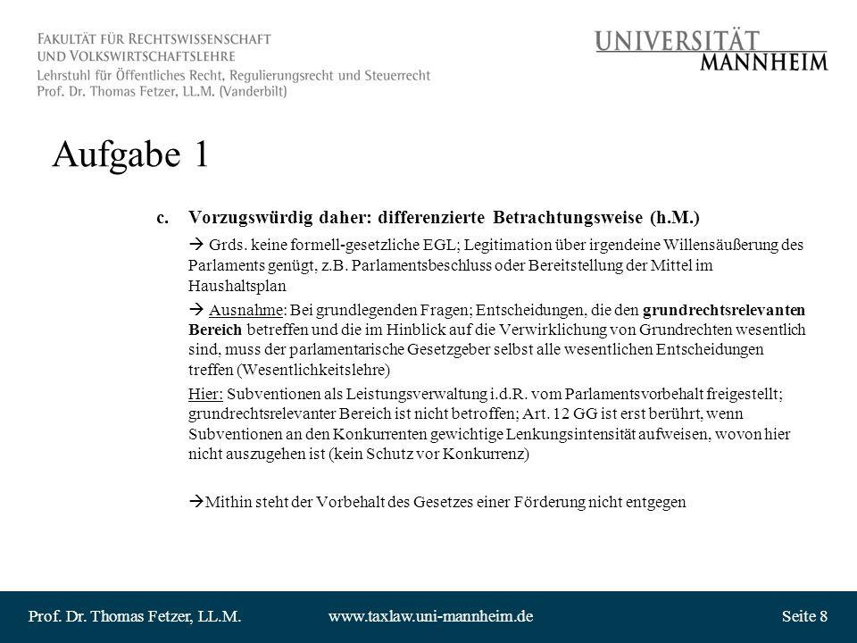 Prof. Dr. Thomas Fetzer, LL.M.www.taxlaw.uni-mannheim.deSeite 8 Aufgabe 1 c.Vorzugswürdig daher: differenzierte Betrachtungsweise (h.M.) Grds. keine f