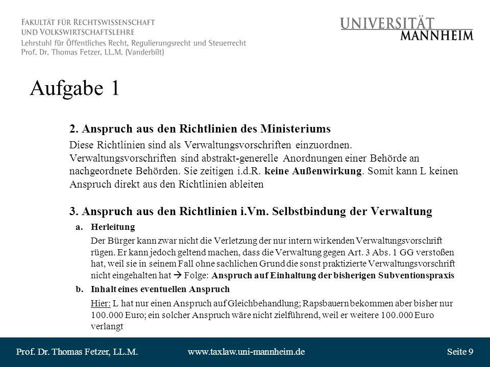 Prof. Dr. Thomas Fetzer, LL.M.www.taxlaw.uni-mannheim.deSeite 9 Aufgabe 1 2. Anspruch aus den Richtlinien des Ministeriums Diese Richtlinien sind als