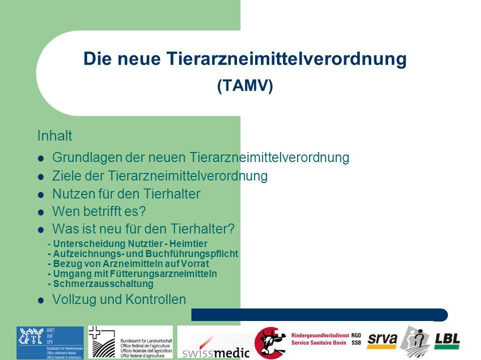 Die neue Tierarzneimittelverordnung (TAMV) Inhalt Grundlagen der neuen Tierarzneimittelverordnung Ziele der Tierarzneimittelverordnung Nutzen für den