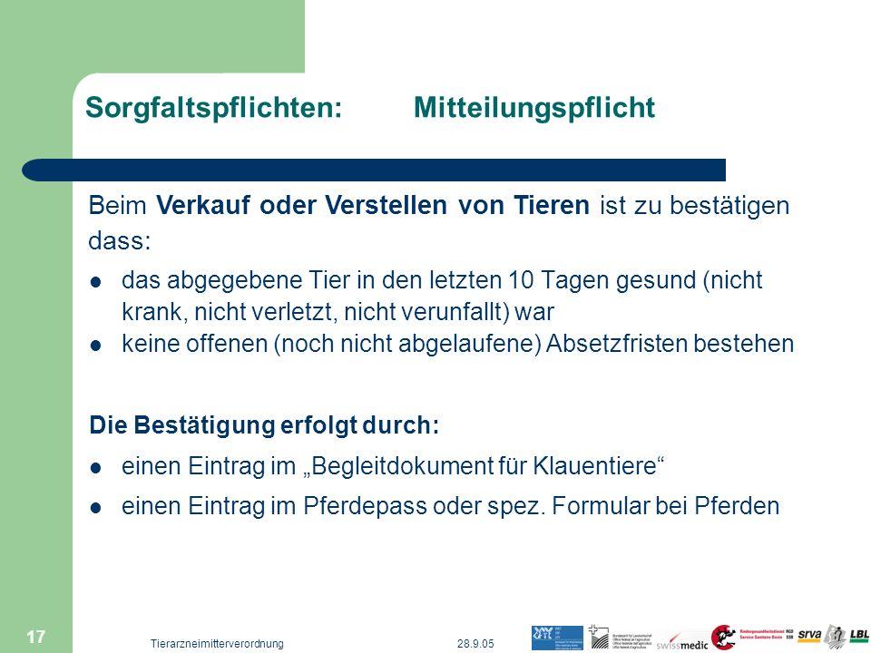 28.9.05Tierarzneimitterverordnung 17 Sorgfaltspflichten: Mitteilungspflicht das abgegebene Tier in den letzten 10 Tagen gesund (nicht krank, nicht ver