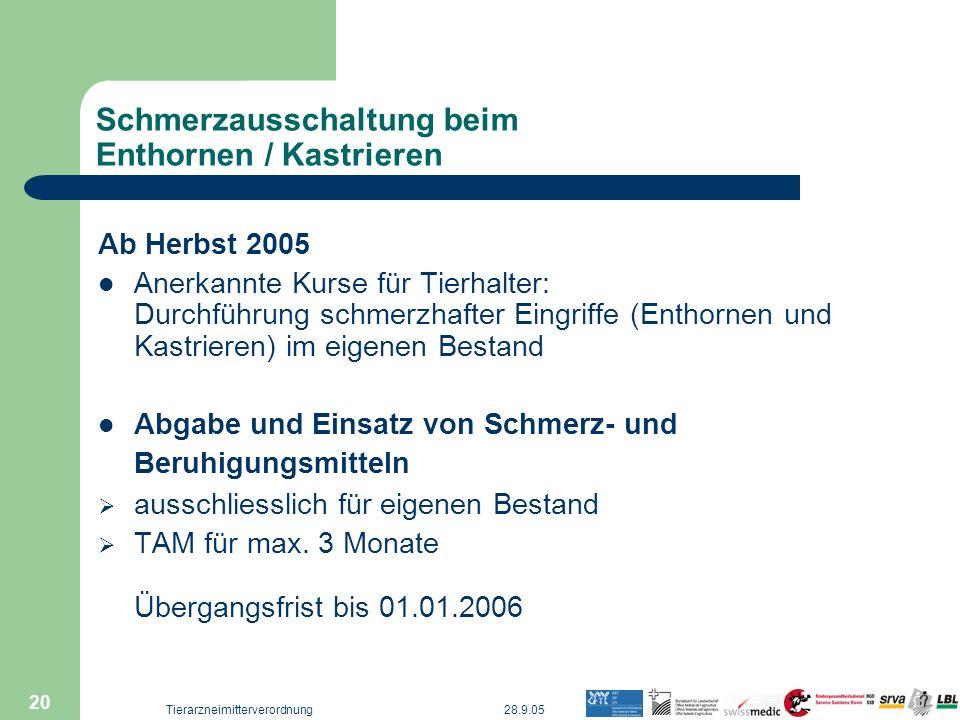 28.9.05Tierarzneimitterverordnung 20 Schmerzausschaltung beim Enthornen / Kastrieren Ab Herbst 2005 Anerkannte Kurse für Tierhalter: Durchführung schm