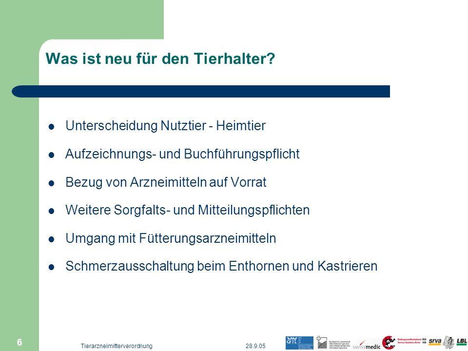 28.9.05Tierarzneimitterverordnung 6 Was ist neu für den Tierhalter? Unterscheidung Nutztier - Heimtier Aufzeichnungs- und Buchführungspflicht Bezug vo