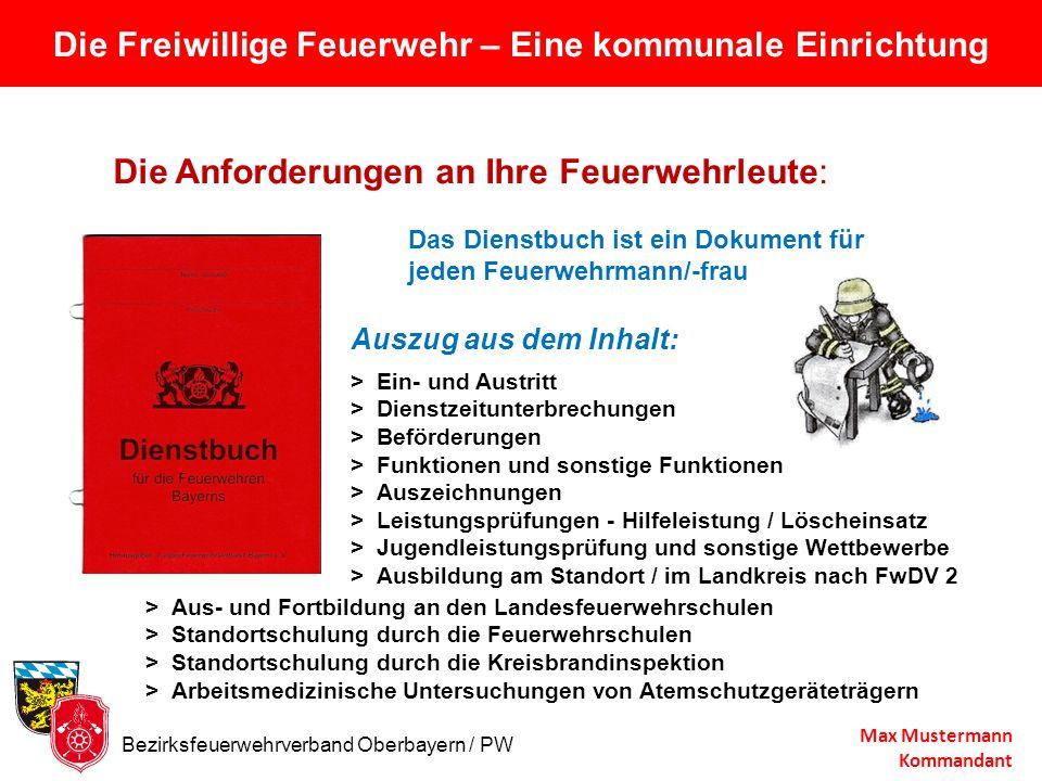 Die Freiwillige Feuerwehr – Eine kommunale Einrichtung Max Mustermann Kommandant Die Anforderungen an Ihre Feuerwehrleute: Das Dienstbuch ist ein Doku
