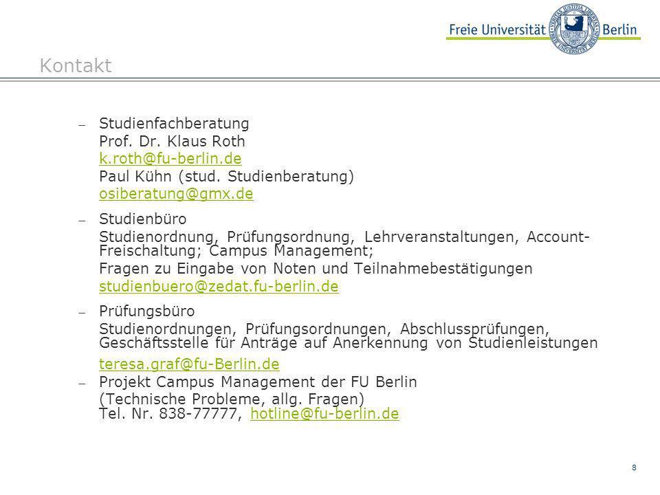 8 Kontakt Studienfachberatung Prof. Dr. Klaus Roth k.roth@fu-berlin.de Paul Kühn (stud. Studienberatung) osiberatung@gmx.de Studienbüro Studienordnung
