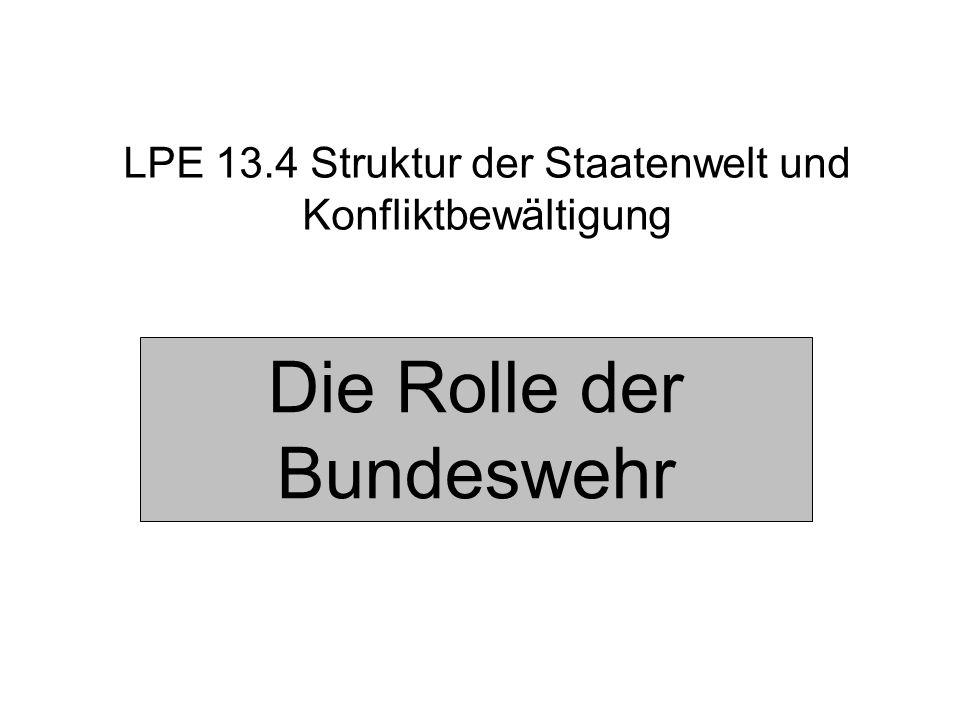 LPE 13.4 Struktur der Staatenwelt und Konfliktbewältigung Die Rolle der Bundeswehr
