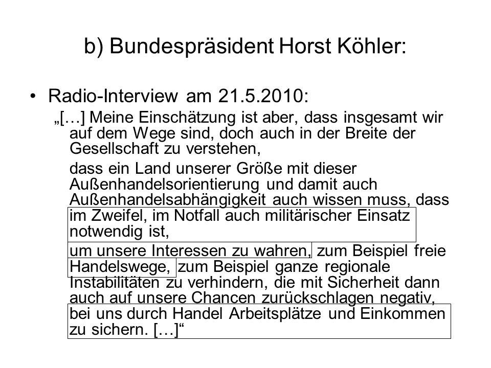 b) Bundespräsident Horst Köhler: Radio-Interview am 21.5.2010: […] Meine Einschätzung ist aber, dass insgesamt wir auf dem Wege sind, doch auch in der