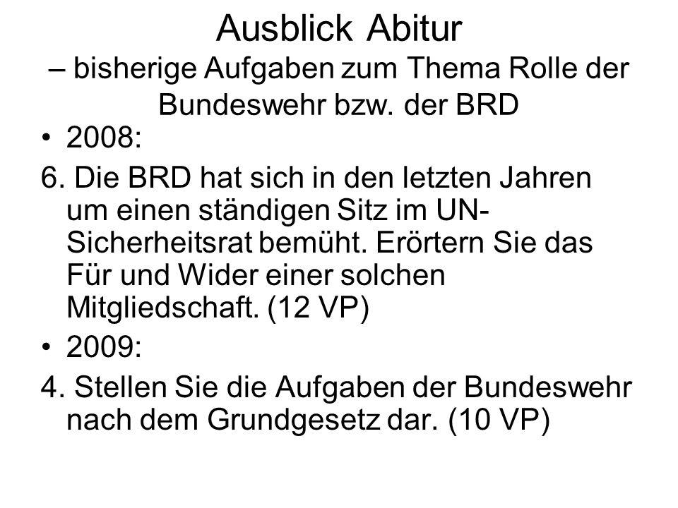 Ausblick Abitur – bisherige Aufgaben zum Thema Rolle der Bundeswehr bzw. der BRD 2008: 6. Die BRD hat sich in den letzten Jahren um einen ständigen Si