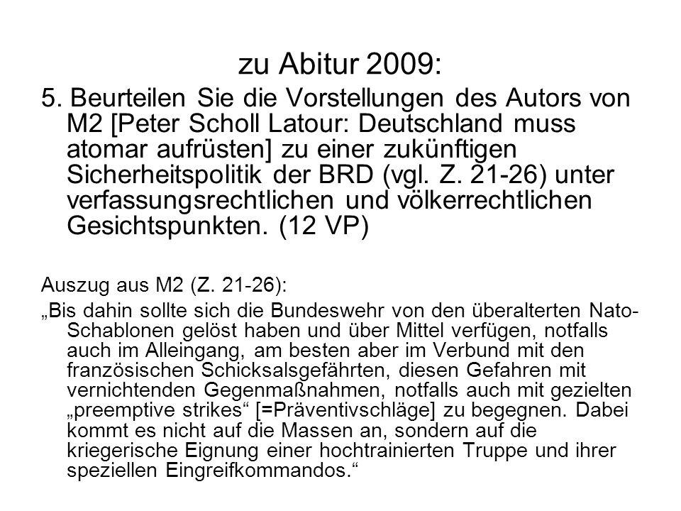 zu Abitur 2009: 5. Beurteilen Sie die Vorstellungen des Autors von M2 [Peter Scholl Latour: Deutschland muss atomar aufrüsten] zu einer zukünftigen Si