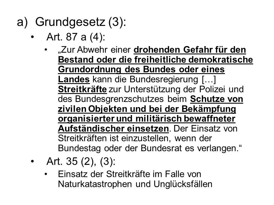 a)Grundgesetz (3): Art. 87 a (4): Zur Abwehr einer drohenden Gefahr für den Bestand oder die freiheitliche demokratische Grundordnung des Bundes oder