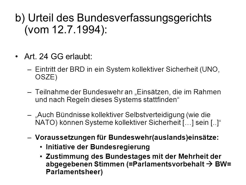 b) Urteil des Bundesverfassungsgerichts (vom 12.7.1994): Art. 24 GG erlaubt: –Eintritt der BRD in ein System kollektiver Sicherheit (UNO, OSZE) –Teiln