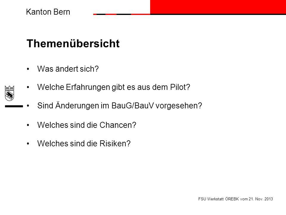 Kanton Bern Themenübersicht Was ändert sich? Welche Erfahrungen gibt es aus dem Pilot? Sind Änderungen im BauG/BauV vorgesehen? Welches sind die Chanc