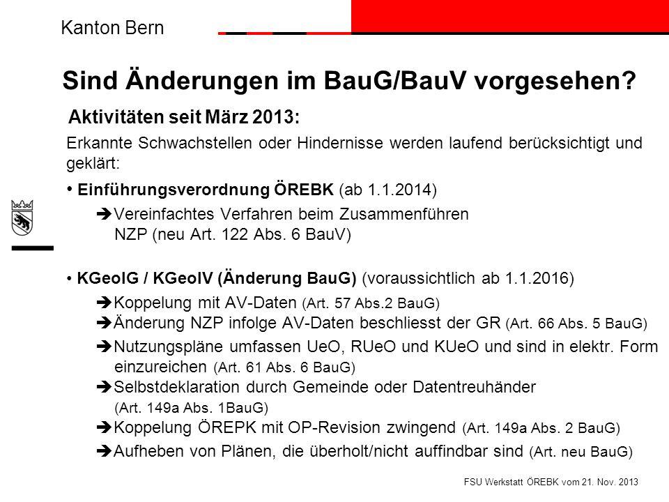 Kanton Bern Sind Änderungen im BauG/BauV vorgesehen? Aktivitäten seit März 2013: Erkannte Schwachstellen oder Hindernisse werden laufend berücksichtig