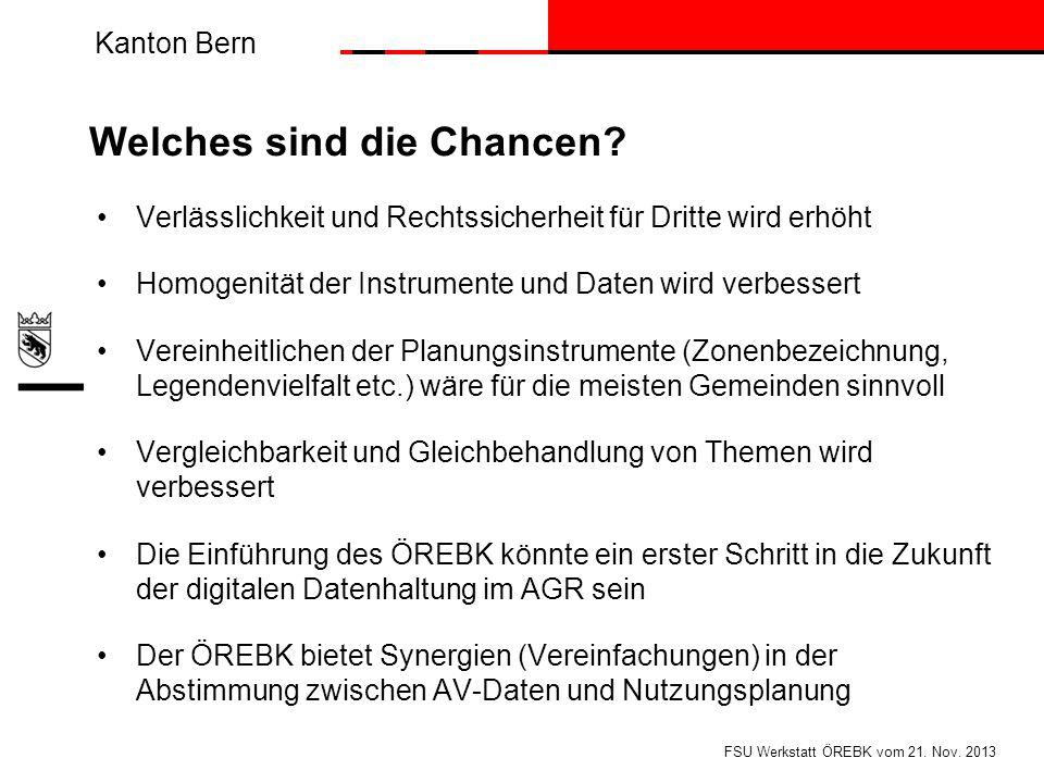Kanton Bern Welches sind die Chancen? Verlässlichkeit und Rechtssicherheit für Dritte wird erhöht Homogenität der Instrumente und Daten wird verbesser