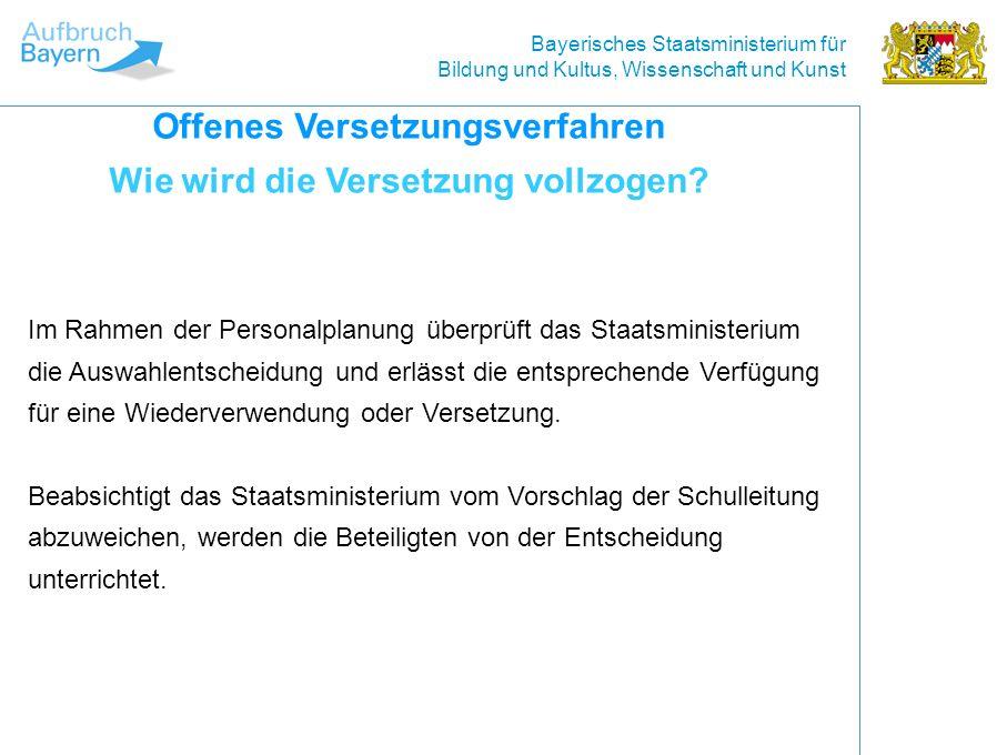 Bayerisches Staatsministerium für Bildung und Kultus, Wissenschaft und Kunst Im Rahmen der Personalplanung überprüft das Staatsministerium die Auswahlentscheidung und erlässt die entsprechende Verfügung für eine Wiederverwendung oder Versetzung.