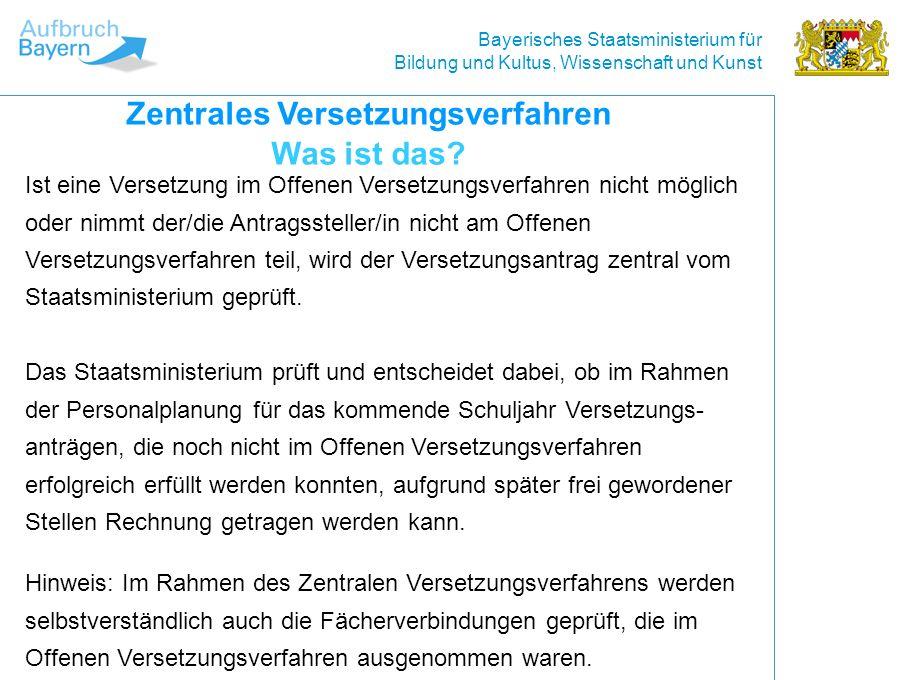 Bayerisches Staatsministerium für Bildung und Kultus, Wissenschaft und Kunst Ist eine Versetzung im Offenen Versetzungsverfahren nicht möglich oder nimmt der/die Antragssteller/in nicht am Offenen Versetzungsverfahren teil, wird der Versetzungsantrag zentral vom Staatsministerium geprüft.