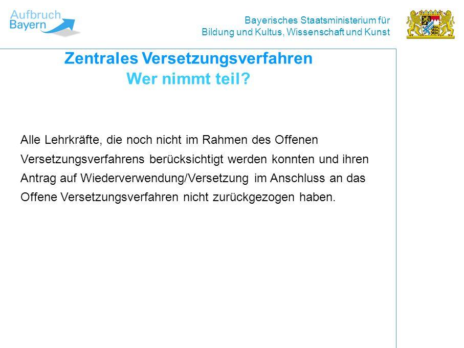 Bayerisches Staatsministerium für Bildung und Kultus, Wissenschaft und Kunst Alle Lehrkräfte, die noch nicht im Rahmen des Offenen Versetzungsverfahrens berücksichtigt werden konnten und ihren Antrag auf Wiederverwendung/Versetzung im Anschluss an das Offene Versetzungsverfahren nicht zurückgezogen haben.