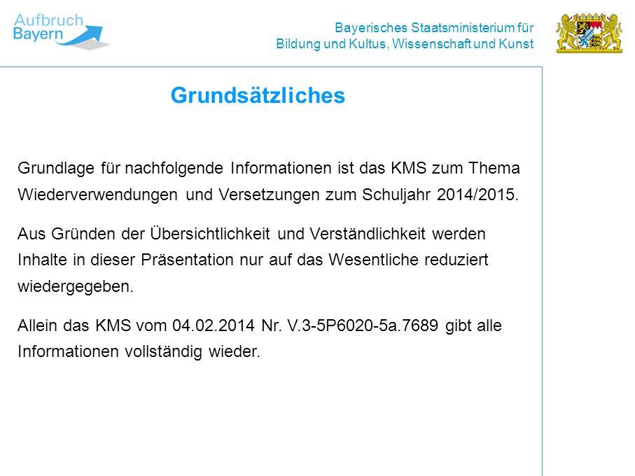 Bayerisches Staatsministerium für Bildung und Kultus, Wissenschaft und Kunst Grundsätzliches Grundlage für nachfolgende Informationen ist das KMS zum Thema Wiederverwendungen und Versetzungen zum Schuljahr 2014/2015.