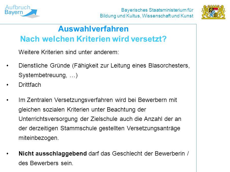 Bayerisches Staatsministerium für Bildung und Kultus, Wissenschaft und Kunst Dienstliche Gründe (Fähigkeit zur Leitung eines Blasorchesters, Systembetreuung, …) Auswahlverfahren Nach welchen Kriterien wird versetzt.