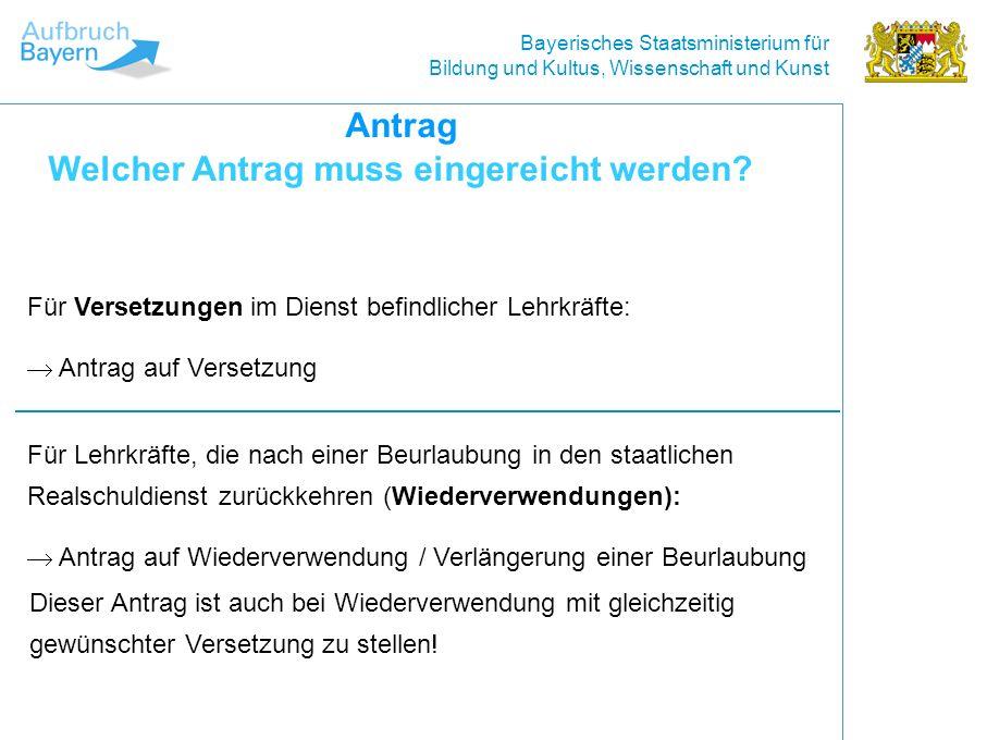 Bayerisches Staatsministerium für Bildung und Kultus, Wissenschaft und Kunst Für Versetzungen im Dienst befindlicher Lehrkräfte: Antrag auf Versetzung Antrag Welcher Antrag muss eingereicht werden.