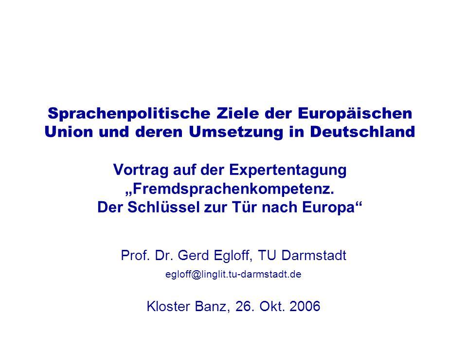 Sprachenpolitische Ziele der Europäischen Union und deren Umsetzung in Deutschland Vortrag auf der Expertentagung Fremdsprachenkompetenz. Der Schlüsse