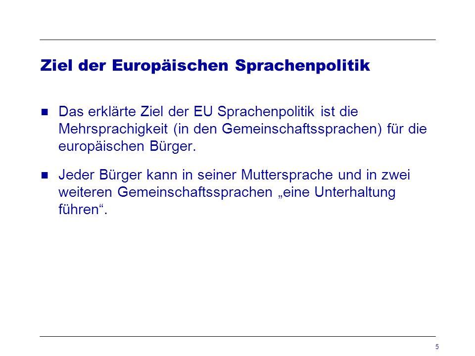 5 Ziel der Europäischen Sprachenpolitik Das erklärte Ziel der EU Sprachenpolitik ist die Mehrsprachigkeit (in den Gemeinschaftssprachen) für die europ