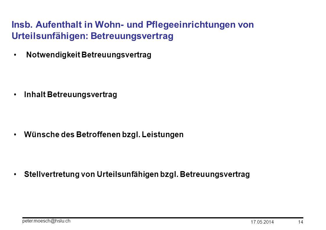 17.05.2014 peter.moesch@hslu.ch 14 Insb. Aufenthalt in Wohn- und Pflegeeinrichtungen von Urteilsunfähigen: Betreuungsvertrag Notwendigkeit Betreuungsv
