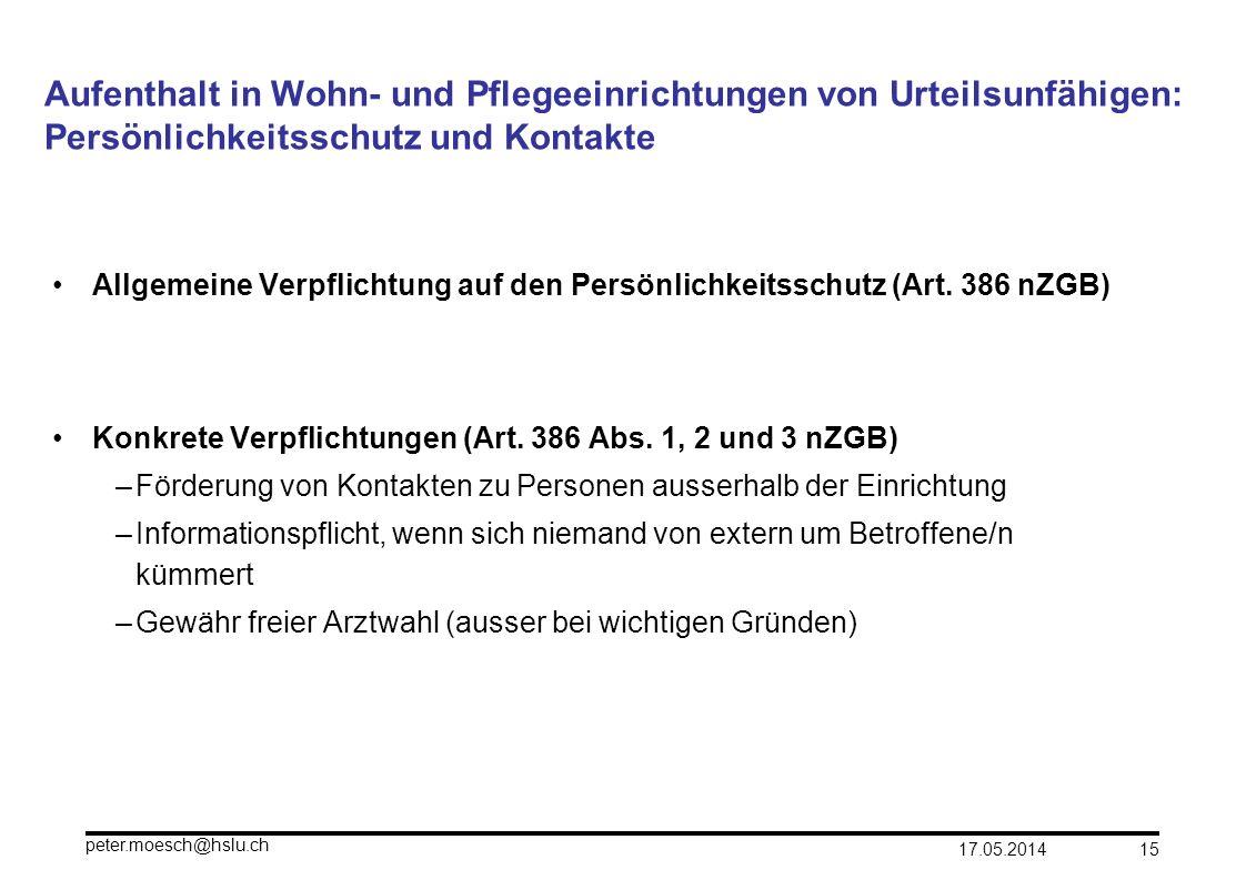 17.05.2014 peter.moesch@hslu.ch 15 Aufenthalt in Wohn- und Pflegeeinrichtungen von Urteilsunfähigen: Persönlichkeitsschutz und Kontakte Allgemeine Ver