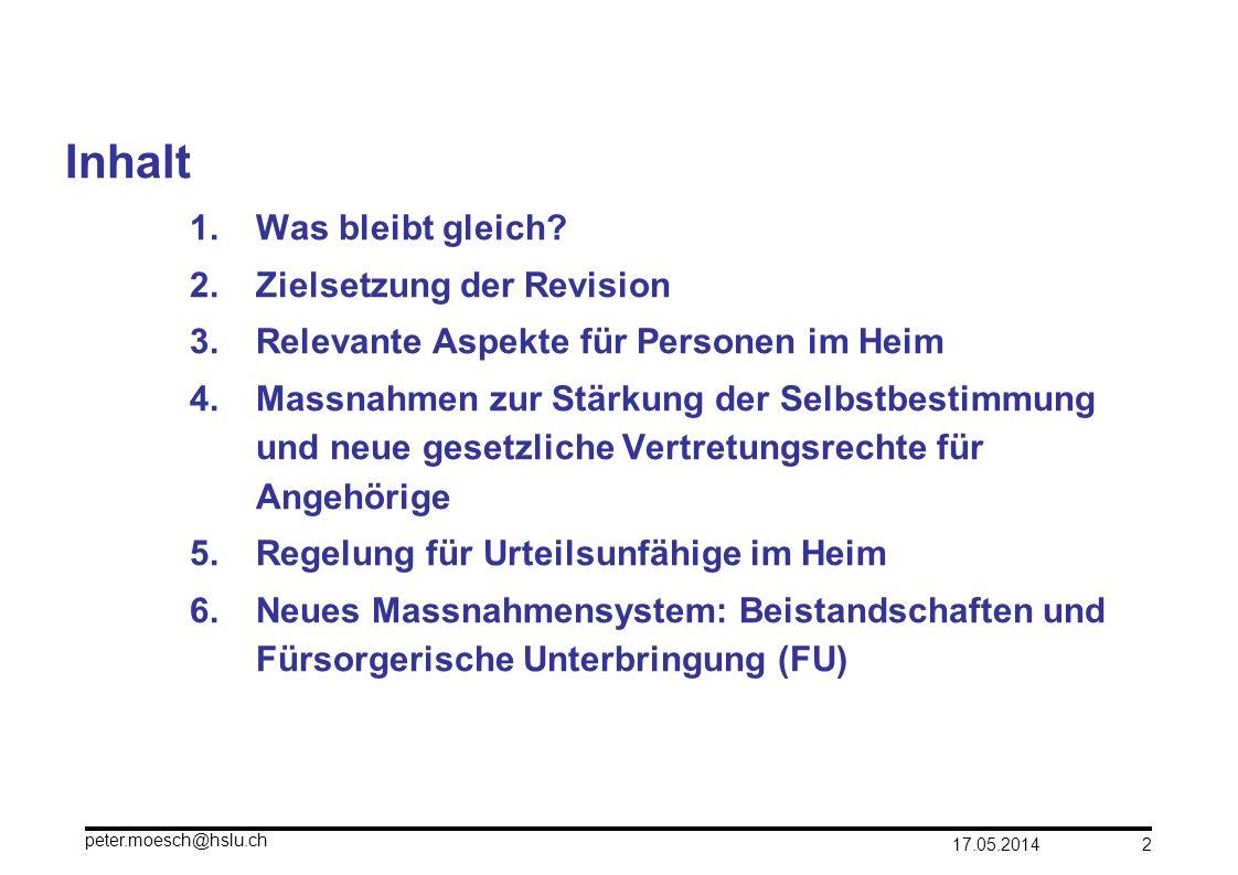 17.05.2014 peter.moesch@hslu.ch 2 Inhalt 1.Was bleibt gleich? 2.Zielsetzung der Revision 3.Relevante Aspekte für Personen im Heim 4.Massnahmen zur Stä