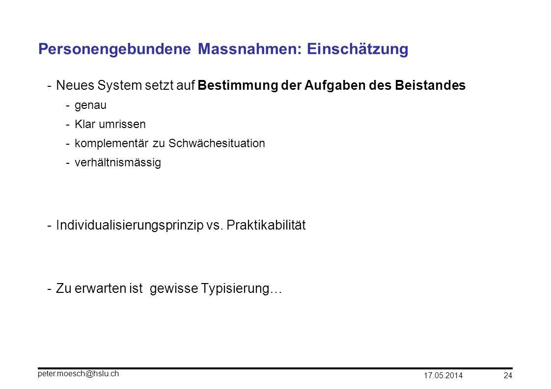 17.05.2014 peter.moesch@hslu.ch 24 Personengebundene Massnahmen: Einschätzung -Neues System setzt auf Bestimmung der Aufgaben des Beistandes -genau -K