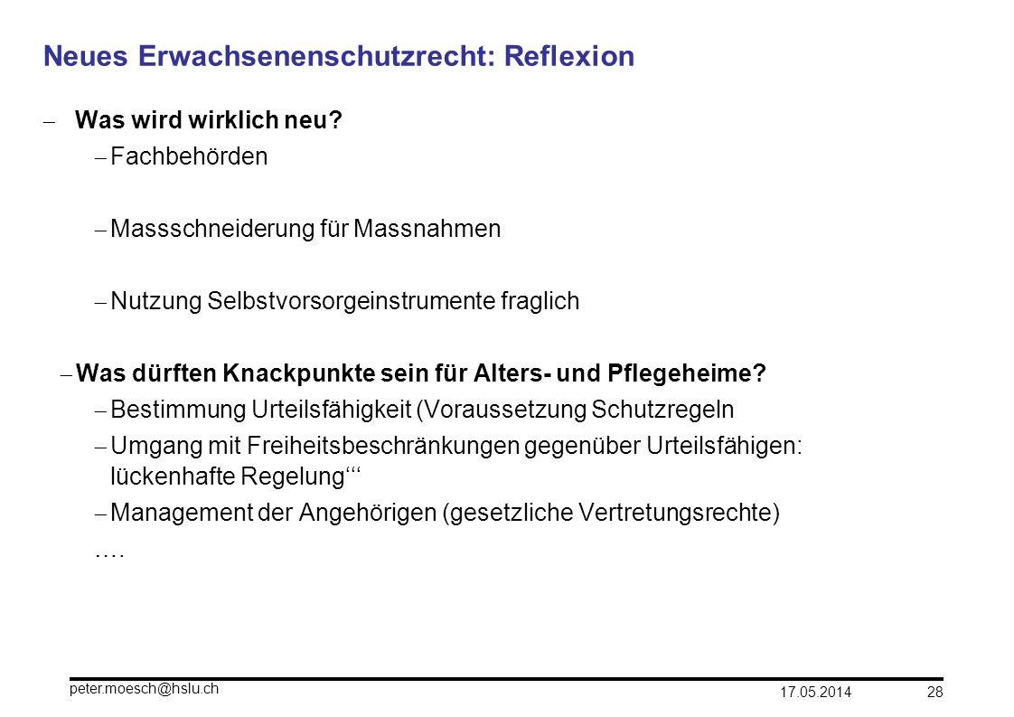 17.05.2014 peter.moesch@hslu.ch 28 Neues Erwachsenenschutzrecht: Reflexion Was wird wirklich neu? Fachbehörden Massschneiderung für Massnahmen Nutzung