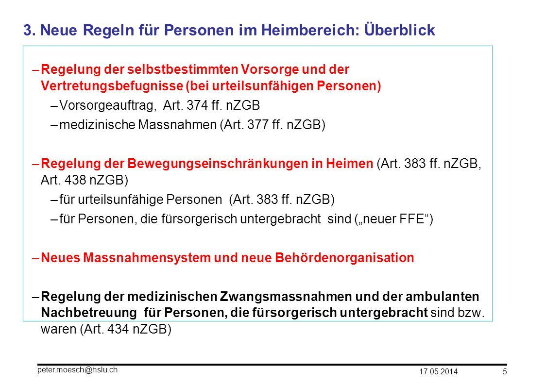 17.05.2014 peter.moesch@hslu.ch 5 3. Neue Regeln für Personen im Heimbereich: Überblick –Regelung der selbstbestimmten Vorsorge und der Vertretungsbef
