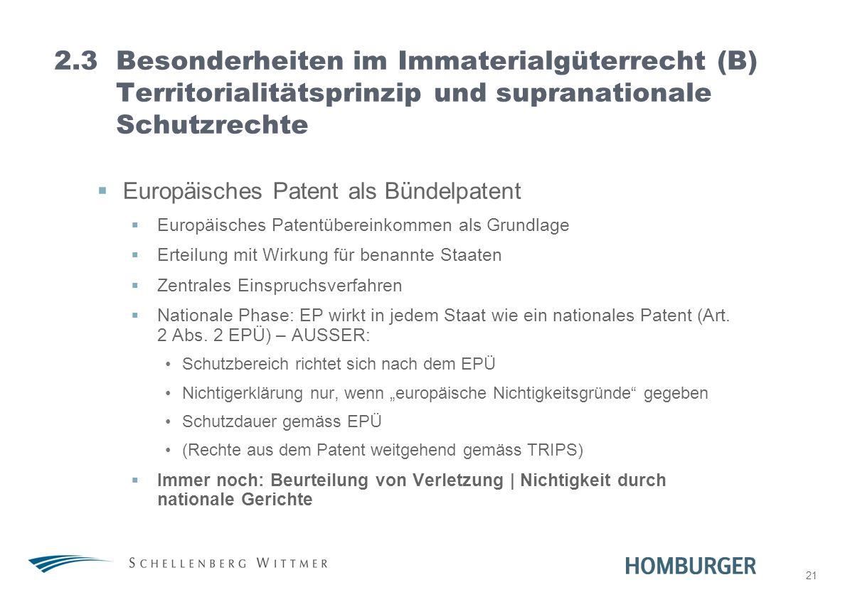 21 2.3Besonderheiten im Immaterialgüterrecht (B) Territorialitätsprinzip und supranationale Schutzrechte Europäisches Patent als Bündelpatent Europäis