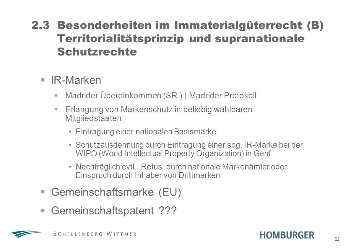22 2.3Besonderheiten im Immaterialgüterrecht (B) Territorialitätsprinzip und supranationale Schutzrechte IR-Marken Madrider Übereinkommen (SR ) | Madr