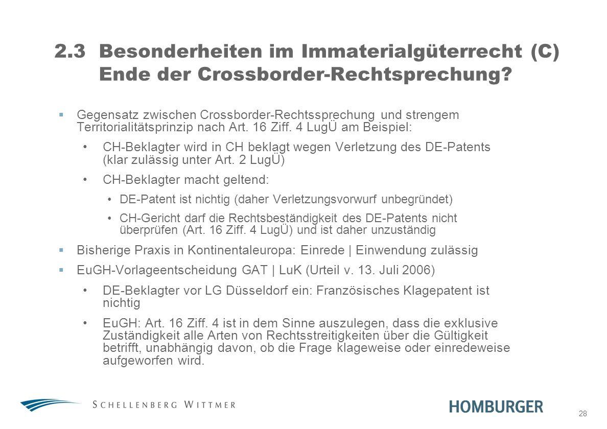 28 2.3Besonderheiten im Immaterialgüterrecht (C) Ende der Crossborder-Rechtsprechung? Gegensatz zwischen Crossborder-Rechtssprechung und strengem Terr
