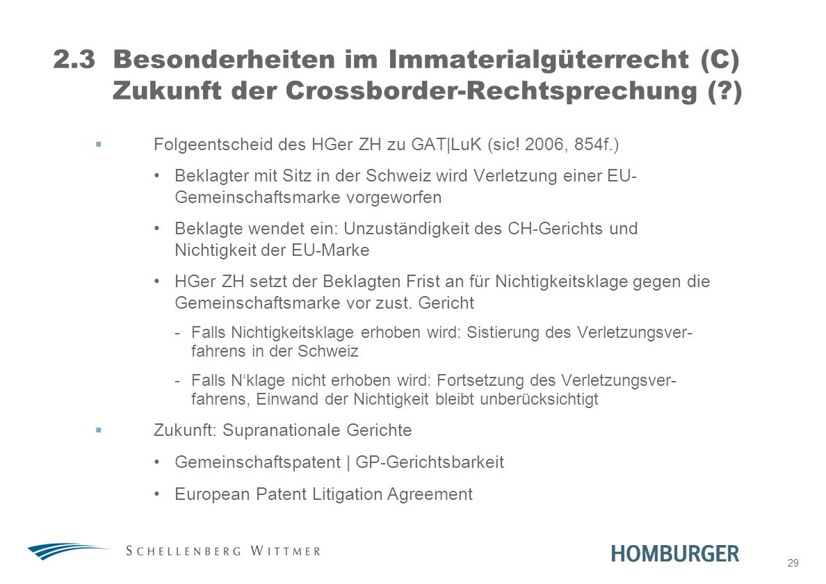29 2.3Besonderheiten im Immaterialgüterrecht (C) Zukunft der Crossborder-Rechtsprechung (?) Folgeentscheid des HGer ZH zu GAT|LuK (sic! 2006, 854f.) B