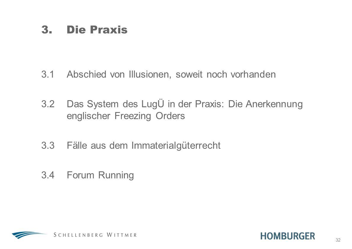 32 3.Die Praxis 3.1Abschied von Illusionen, soweit noch vorhanden 3.2Das System des LugÜ in der Praxis: Die Anerkennung englischer Freezing Orders 3.3
