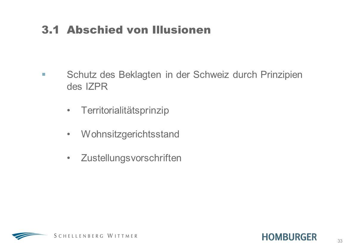 33 3.1Abschied von Illusionen Schutz des Beklagten in der Schweiz durch Prinzipien des IZPR Territorialitätsprinzip Wohnsitzgerichtsstand Zustellungsv