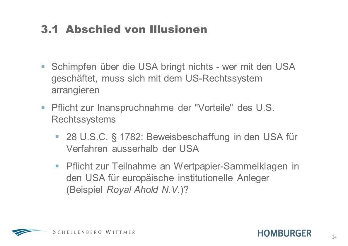34 3.1Abschied von Illusionen Schimpfen über die USA bringt nichts - wer mit den USA geschäftet, muss sich mit dem US-Rechtssystem arrangieren Pflicht