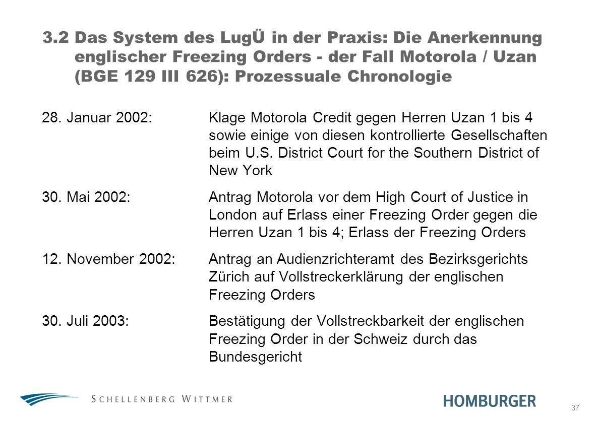 37 3.2 Das System des LugÜ in der Praxis: Die Anerkennung englischer Freezing Orders - der Fall Motorola / Uzan (BGE 129 III 626): Prozessuale Chronol