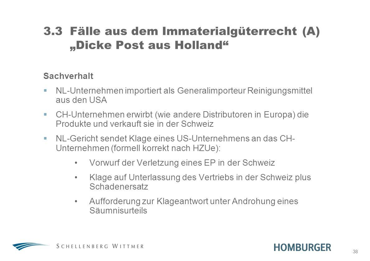 38 3.3Fälle aus dem Immaterialgüterrecht (A) Dicke Post aus Holland Sachverhalt NL-Unternehmen importiert als Generalimporteur Reinigungsmittel aus de