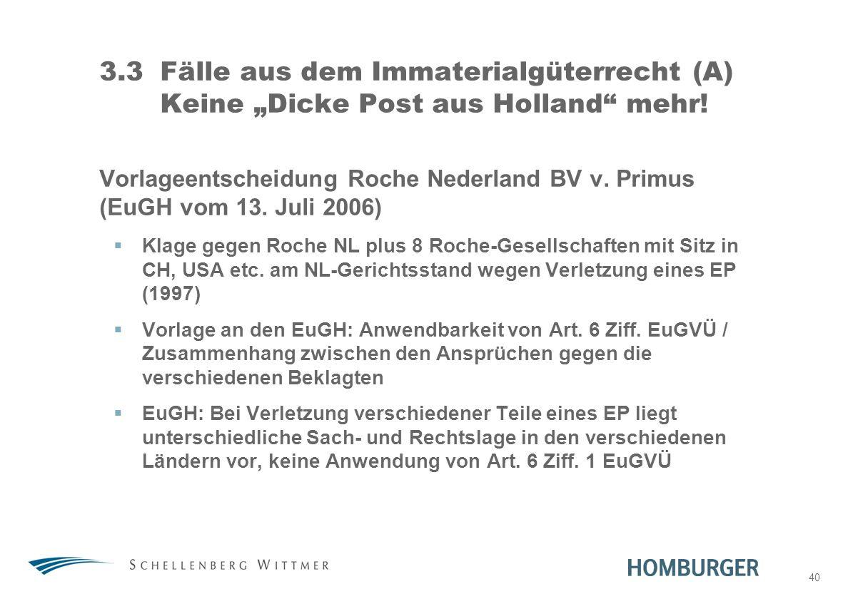 40 3.3Fälle aus dem Immaterialgüterrecht (A) Keine Dicke Post aus Holland mehr! Vorlageentscheidung Roche Nederland BV v. Primus (EuGH vom 13. Juli 20