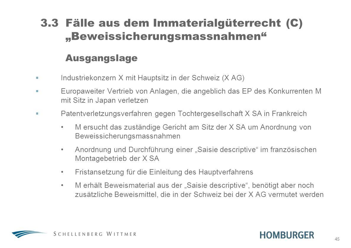 45 3.3Fälle aus dem Immaterialgüterrecht (C) Beweissicherungsmassnahmen Ausgangslage Industriekonzern X mit Hauptsitz in der Schweiz (X AG) Europaweit