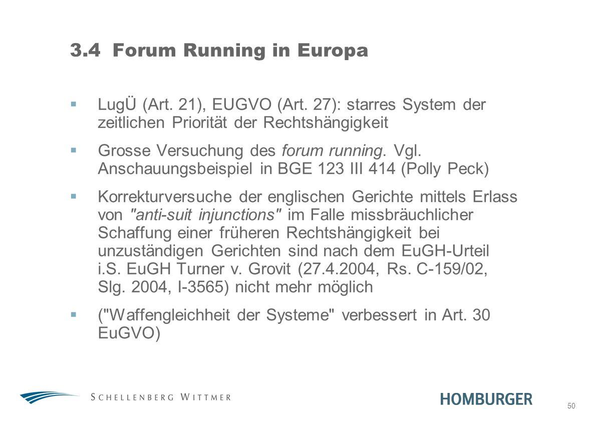 50 3.4Forum Running in Europa LugÜ (Art. 21), EUGVO (Art. 27): starres System der zeitlichen Priorität der Rechtshängigkeit Grosse Versuchung des foru