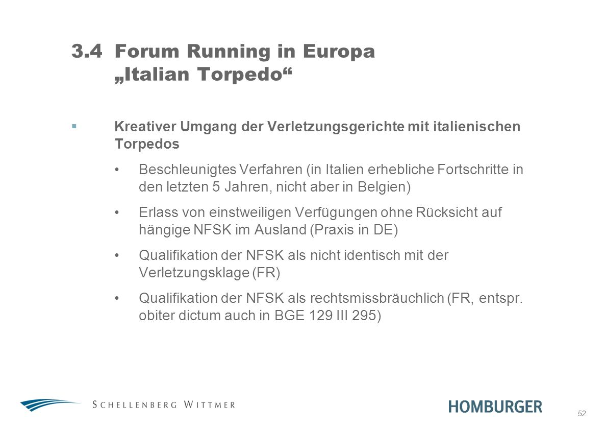 52 3.4Forum Running in Europa Italian Torpedo Kreativer Umgang der Verletzungsgerichte mit italienischen Torpedos Beschleunigtes Verfahren (in Italien