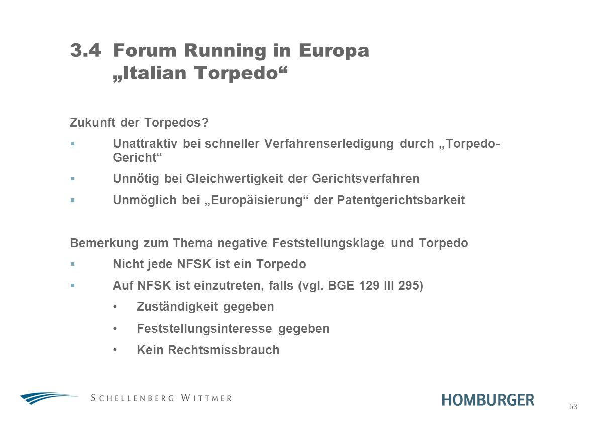 53 3.4Forum Running in Europa Italian Torpedo Zukunft der Torpedos? Unattraktiv bei schneller Verfahrenserledigung durch Torpedo- Gericht Unnötig bei