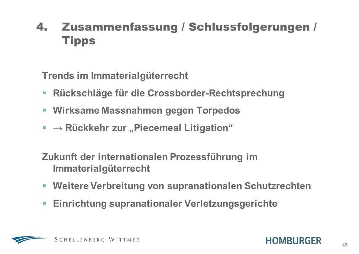 56 4.Zusammenfassung / Schlussfolgerungen / Tipps Trends im Immaterialgüterrecht Rückschläge für die Crossborder-Rechtsprechung Wirksame Massnahmen ge