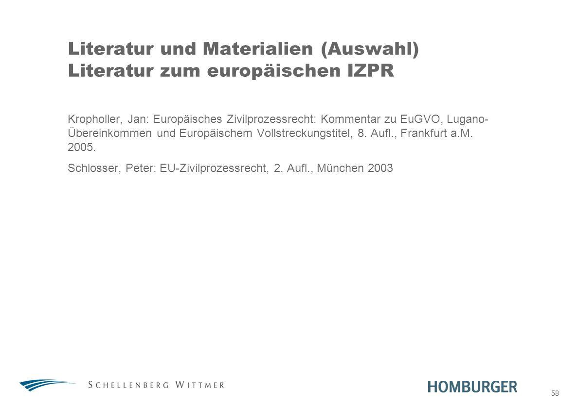 58 Literatur und Materialien (Auswahl) Literatur zum europäischen IZPR Kropholler, Jan: Europäisches Zivilprozessrecht: Kommentar zu EuGVO, Lugano- Üb