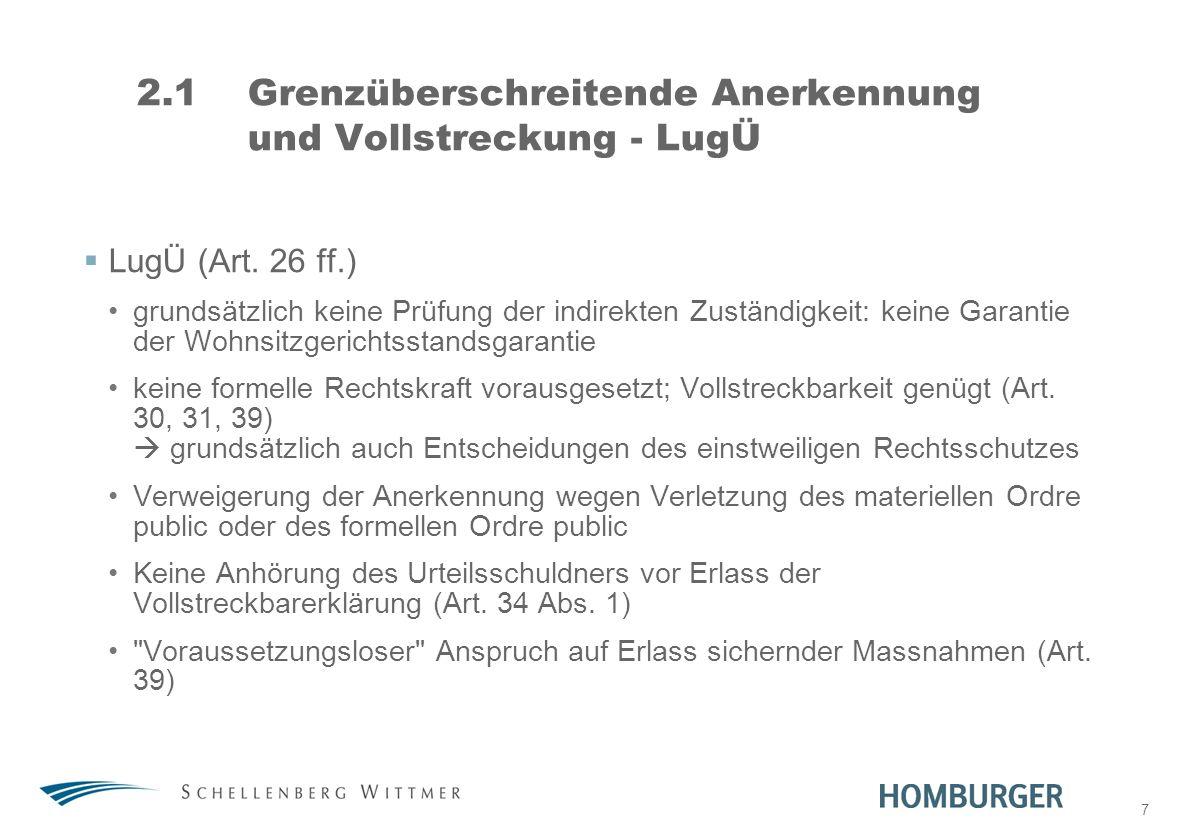 7 2.1Grenzüberschreitende Anerkennung und Vollstreckung - LugÜ LugÜ (Art. 26 ff.) grundsätzlich keine Prüfung der indirekten Zuständigkeit: keine Gara