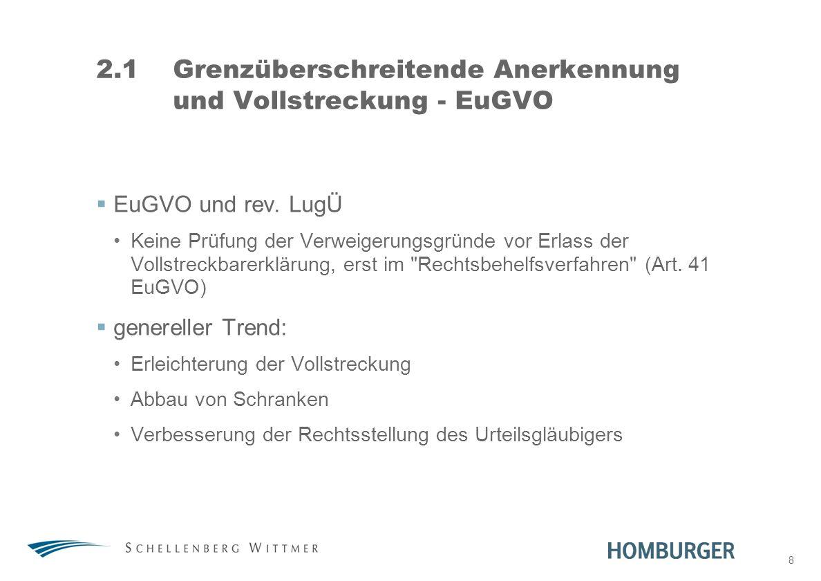 8 2.1Grenzüberschreitende Anerkennung und Vollstreckung - EuGVO EuGVO und rev. LugÜ Keine Prüfung der Verweigerungsgründe vor Erlass der Vollstreckbar