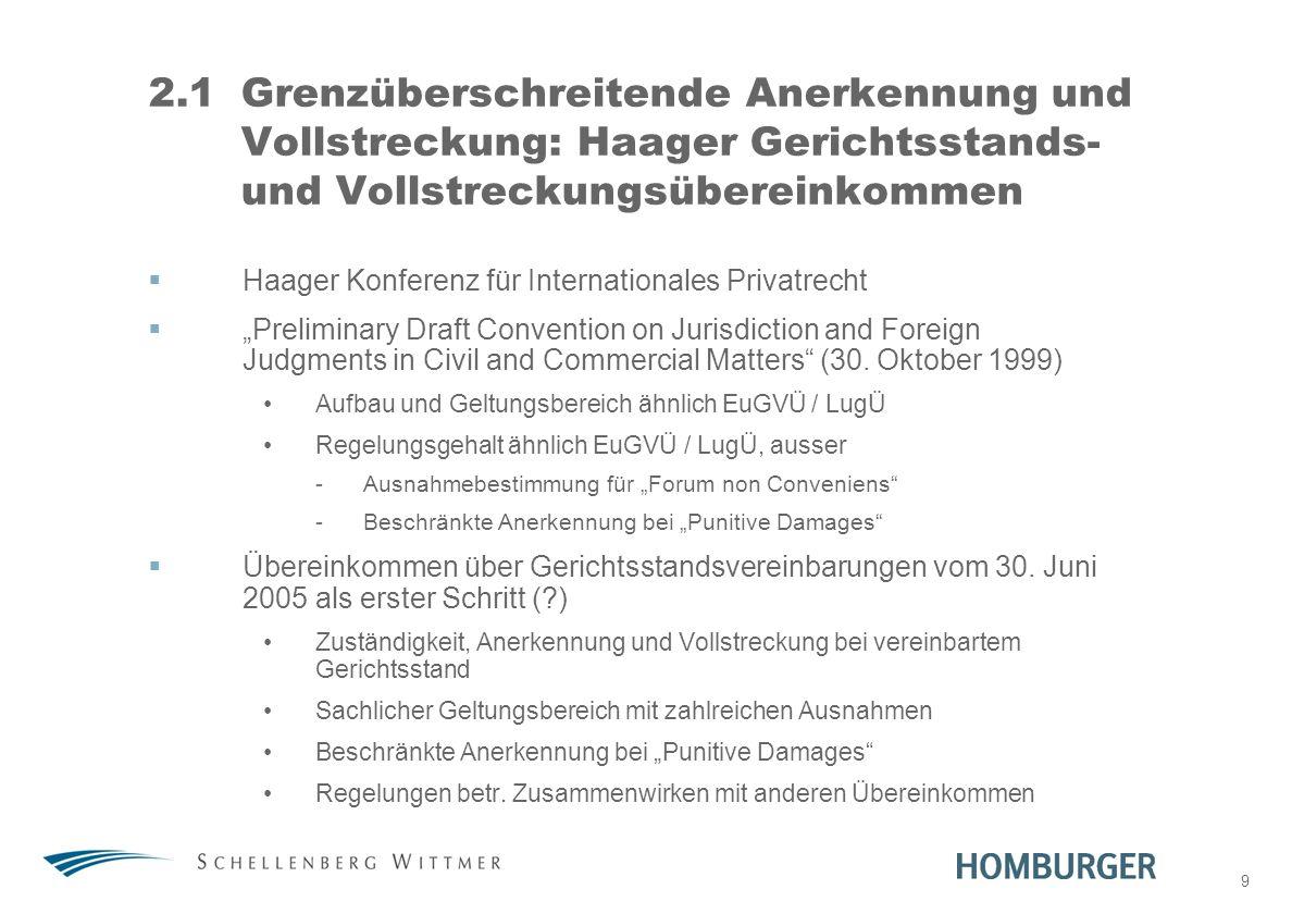 9 2.1Grenzüberschreitende Anerkennung und Vollstreckung: Haager Gerichtsstands- und Vollstreckungsübereinkommen Haager Konferenz für Internationales P